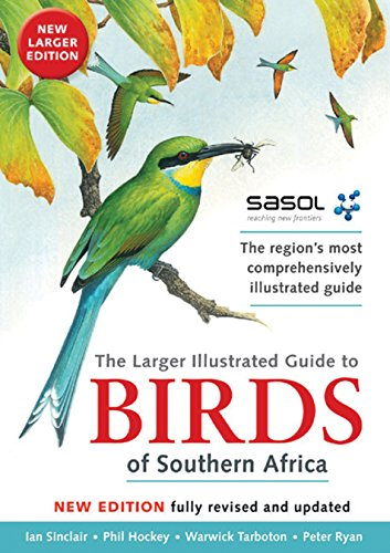 Sasol's Larger Illustrated Guide to Birds of Southern Africa (Birds Of Africa South Of The Sahara)