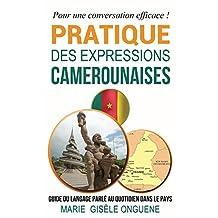 Pratique des expressions camerounaises: Guide du langage parlé au quotidien dans le pays (French Edition)