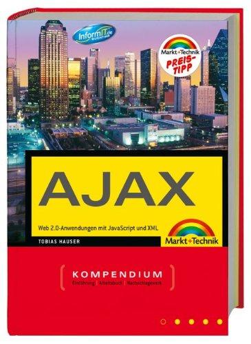 Das Ajax Kompendium - Web 2.0-Anwendungen mit JavaScript und XML (Kompendium/Handbuch) Gebundenes Buch – 1. Juni 2008 Tobias Hauser Markt+Technik Verlag 3827244188 Informatik