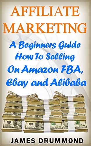 Pdf Download Full Affiliate Marketing A Beginners Guide How To Selling On Amazon Fba Ebay And Alibaba Pdf Read Online By James Drummond Folaskdjfhyurie7584930