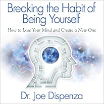 dr joe dispenza breaking the habit of being yourself pdf