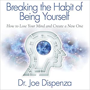 Breaking the Habit of Being Yourself Audiobook