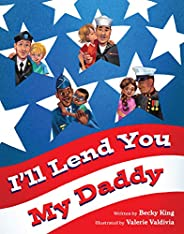 I'll Lend You My Daddy: A Military Deployment Book for Kids Ages 4-8 (English Edit