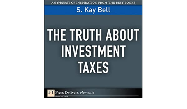 The Truth About Investment Taxes (FT Press Delivers Elements)