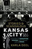 Storied & Scandalous Kansas City: A History of Corruption, Mischief and a Whole Lot of Booze