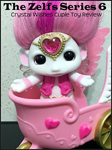 Review: The Zelfs Series 6 Crystal Wishes Cupie Toy Review