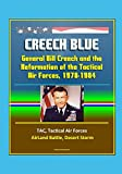 img - for Creech Blue: General Bill Creech and the Reformation of the Tactical Air Forces, 1978-1984 - TAC, Tactical Air Forces, AirLand Battle, Desert Storm book / textbook / text book
