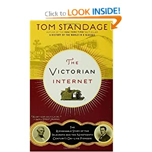 The Victorian Internet: The Remarkable Story of the Telegraph and the Nineteenth Century's On-line Pioneers Tom Standage