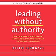 Leading Without Authority: How the New Power of Co-Elevation Can Break Down Silos, Transform Teams, and Reinve