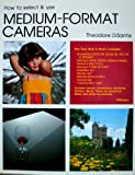 How to Select and Use Medium-Format Cameras, Theodore DiSante, 0895860465