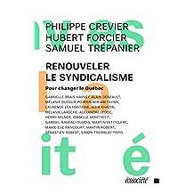 Renouveler le syndicalisme: Pour changer le Québec (French Edition)