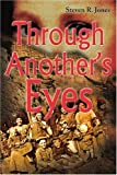 Through Another's Eyes, Steven R. Jones, 0595205445