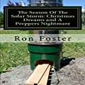 The Season of the Solar Storm: Christmas Dreams and a Prepper's Nightmare: Book 3 of the Prepper Saga Audiobook by Ron Foster Narrated by Duane Sharp