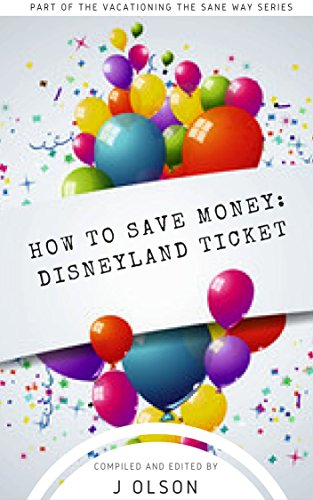 How to save money on Disneyland Tickets: Avoid the pitfalls of ticket scam artists! (Vacationing Disney the Sane Way Book 1)