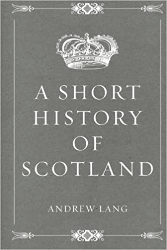 A Short History of Scotland by Andrew Lang (2016-02-13)