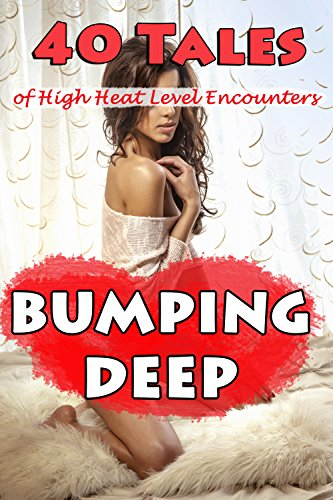 BUMPING DEEP (40 Tales of High Heat Level Encounters)