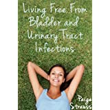 Living Free From Bladder and Urinary Tract Infections