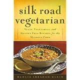 Silk Road Vegetarian: Vegan, Vegetarian and Gluten Free Recipes for the Mindful Cook