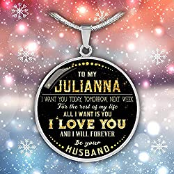 Valentines Gifts For Her To My Julianna I Want You Today Tomorrow Next Week For The Rest Of Life All I Want Is You I Love You And I Will Forever Be Your Husband Personalized Necklace