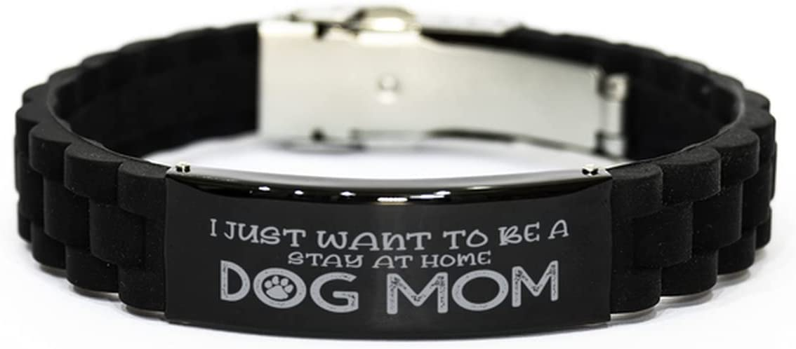 Inspirational Bracelets,I JUST Want to BE A Stay at Home Dog MOM,Birthday Gifts to Dog Mom, Engraved Stainless Steel