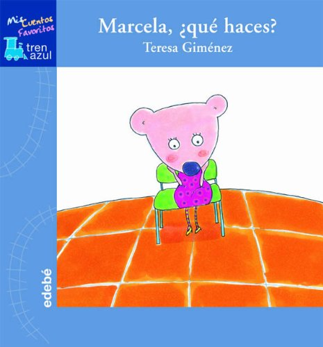 Download Marcela, Que Haces? / Marcela, What Are You Doing? (Mis Cuentos Favoritos Tren Azul / My Favorite Blue Train Stories) (Spanish Edition) pdf epub