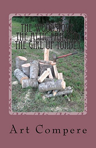 The Woodstove, the Attic Fan and the Girl Up Yonder by [Compere, Art]