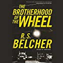 The Brotherhood of the Wheel Audiobook by R. S. Belcher Narrated by Bronson Pinchot