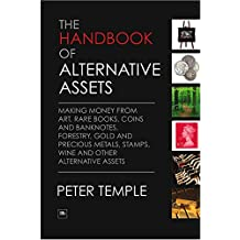 The Handbook of Alternative Assets: Making money from art, rare books, coins and banknotes, forestry, gold and precious metals, stamps, wine and other alternative assets