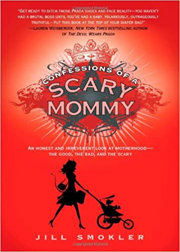 An Honest and Irreverent Look at Motherhood - The Good, The Bad, and the Scary - Jill Smokler