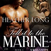 Tell It to the Marine: 1 Night Stand Series: Always a Marine, Book 3 | Heather Long