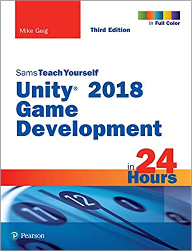 Unity 2018 Game Development in 24 Hours, Sams Teach Yourself 3, Mike