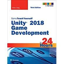 Unity 2018 Game Development in 24 Hours, Sams Teach Yourself (English Edition)