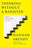 Thinking Without a Banister: Essays in Understanding, 1953-1975