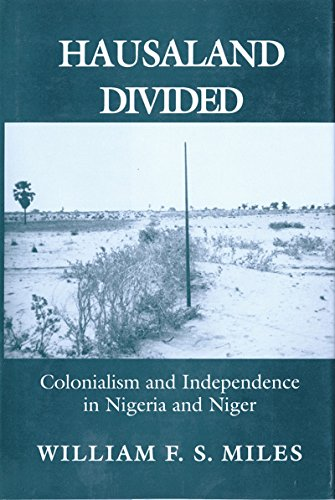 Hausaland Divided: Colonialism and Independence in Nigeria and Niger (The Wilder House Series in Politics, History and Culture)