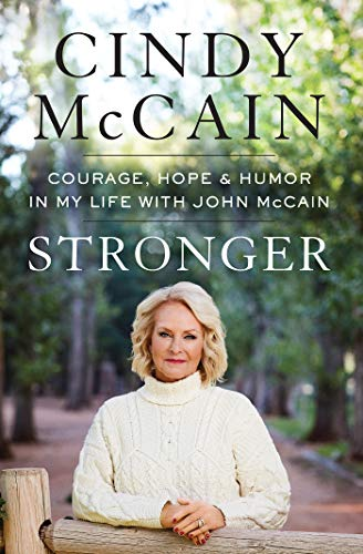 Book Cover: Stronger: Courage, Hope, and Humor in My Life with John McCain