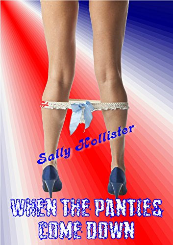 Hollister Collection (When The Panties Come Down: A Sally Hollister Collection)