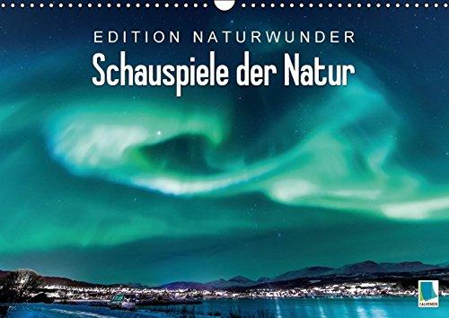Edition Naturwunder - Schauspiele der Natur (Wandkalender 2017 DIN A3 quer): Wasser und Licht werden gemeinsam zum Naturschauspiel (Monatskalender, 14 Seiten ) (CALVENDO Natur)