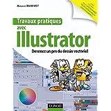 Travaux pratiques avec Illustrator : Devenez un pro du dessin vectoriel (French Edition)