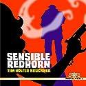 Sensible Redhorn Audiobook by Tim Holter Bruckner Narrated by Louis B. Jack