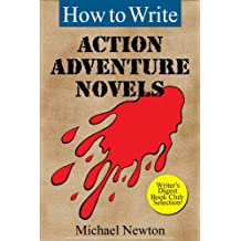 How to Write Action Adventure Novels (Classic Wisdom on Writing Series)