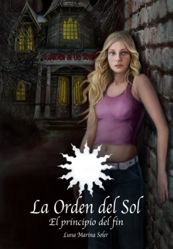 El Principio del Fin (La Orden del Sol nº 0) (Spanish Edition)