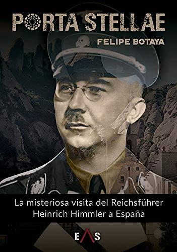 Porta Stellae: La misteriosa visita del Reichsführer Heinrich Himmler a España: 3 Argos: Amazon.es: Botaya García, Felipe: Libros