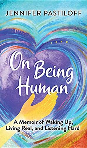 Book Cover: On Being Human: A Memoir of Waking Up, Living Real, and Listening Hard