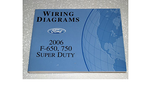 2006 Ford F-650, F-750 Super Duty Wiring Diagrams: Ford Motor Company:  Amazon.com: Books | Ford F650 Super Duty Wire Diagram |  | Amazon.com