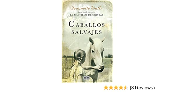 Caballos salvajes (Spanish Edition) - Kindle edition by Jeannette Walls. Literature & Fiction Kindle eBooks @ Amazon.com.