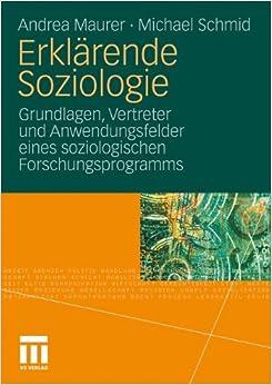 Book Erklärende Soziologie: Grundlagen, Vertreter und Anwendungsfelder eines soziologischen Forschungsprogramms (German Edition)