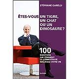 Êtes-vous un tigre, un chat ou un dinosaure ?: 100 questions sur comment la compétitivité influence votre vie (ESSAI) (French Edition)