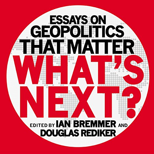 What's Next: Essays on Geopolitics That Matter by Gildan Media, LLC