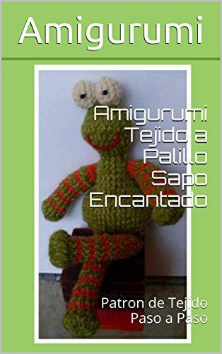 Amigurumi Tejido A Palillo Sapo Encantado Patron De Paso Spanish Edition