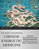 img - for The Secret Teachings of Chinese Energetic Medicine Volume 4: Prescription Exercises, Healing Meditations, and The Treatment of Internal Organ Diseases book / textbook / text book